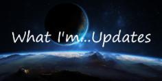 What I'm... Updates